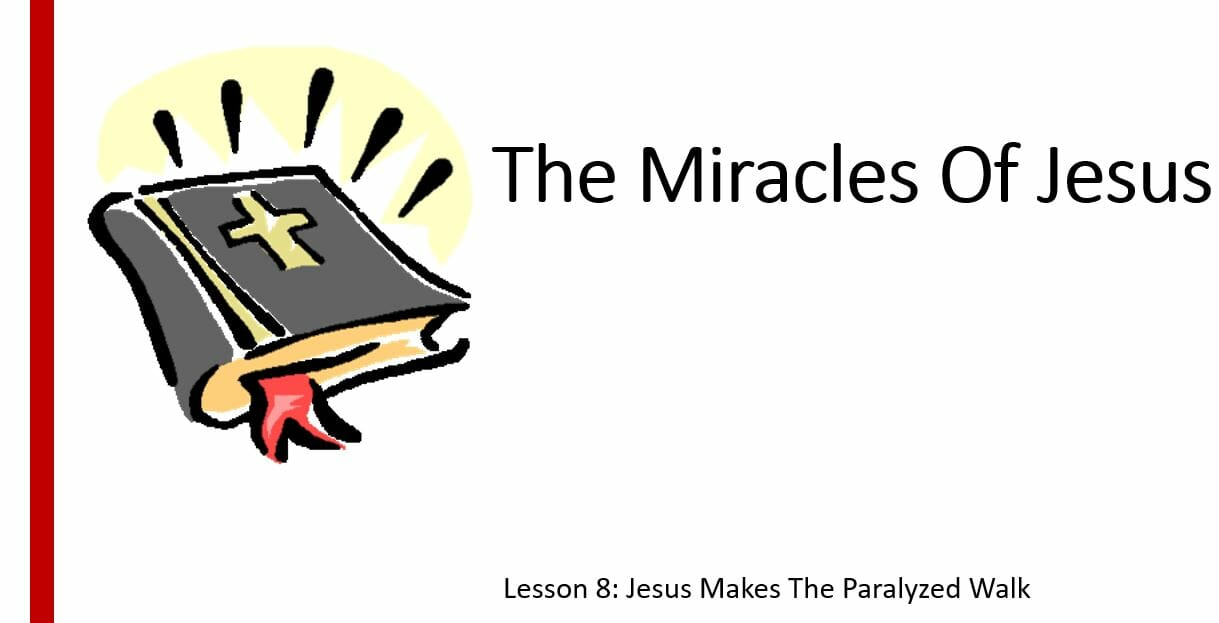 The Miracles Of Jesus ( Lesson 8: Jesus Makes The Paralyzed Walk)