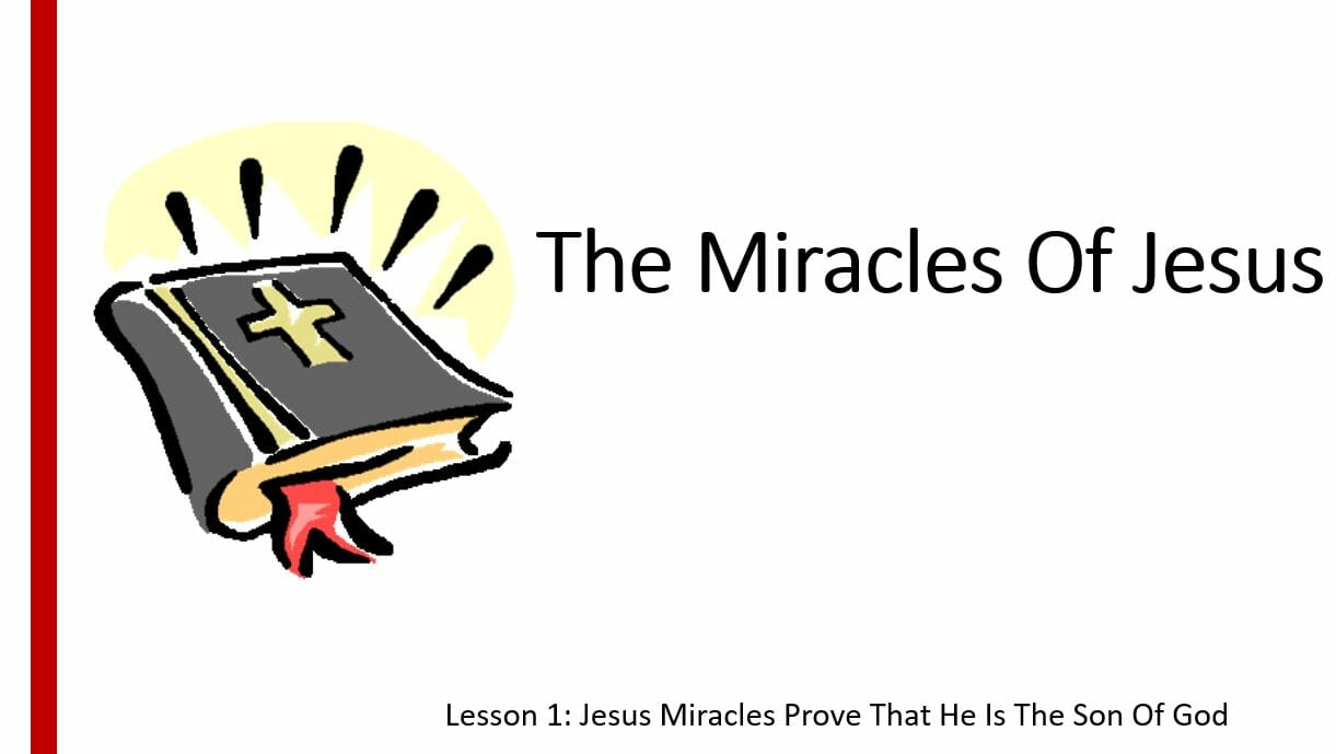 The Miracles Of Jesus (Lesson 1: Jesus Miracles Prove That He Is The Son Of God)