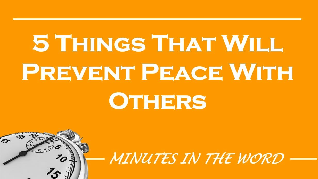 5 Things That Will Prevent Peace With Others