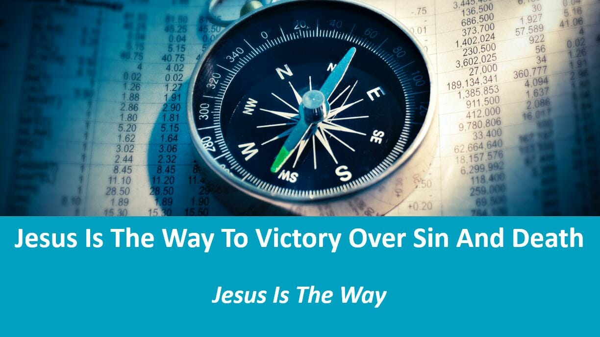 Jesus The Way (Lesson 4: Jesus Is The Way To Victory Over Sin And Death)