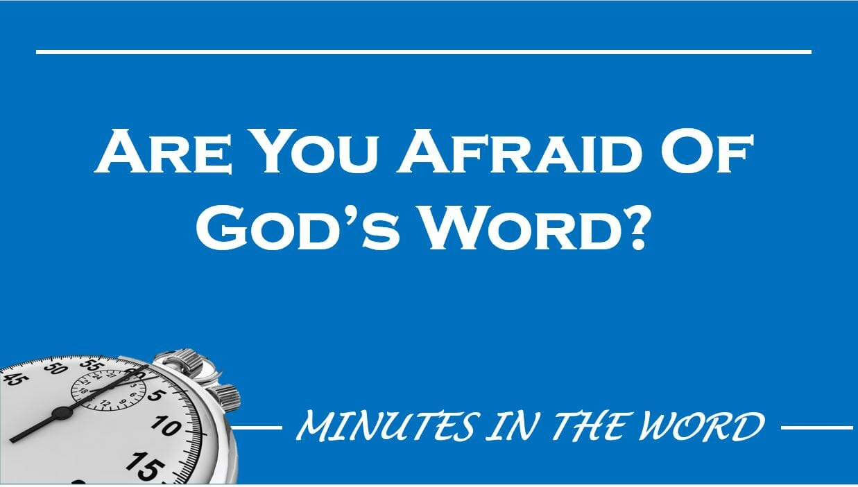 Are You Afraid Of God's Word?
