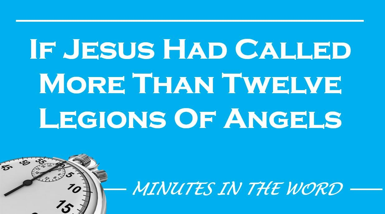If Jesus Had Called More Than Twelve Legions Of Angels