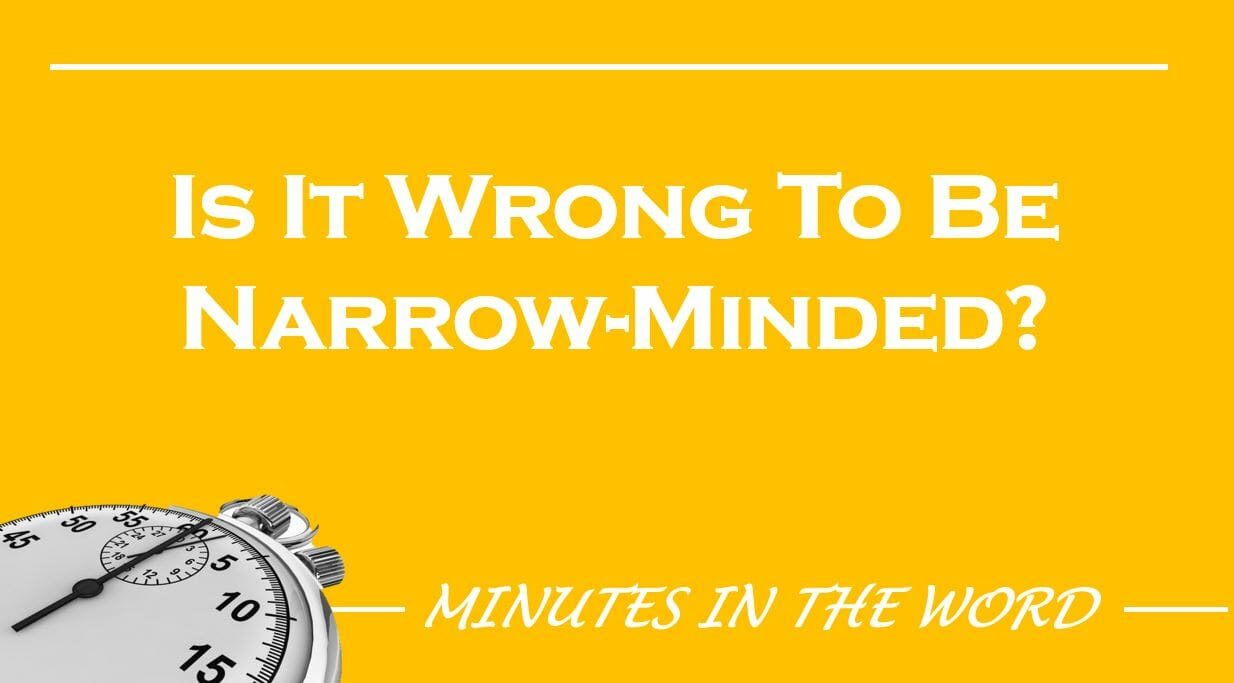 Is It Wrong To Be Narrow-Minded?