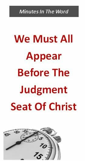 We Must All Appear Before The Judgment Seat Of Christ