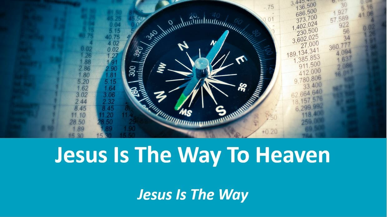 Jesus Is The Way (Lesson 6: Jesus Is The Way To Heaven)