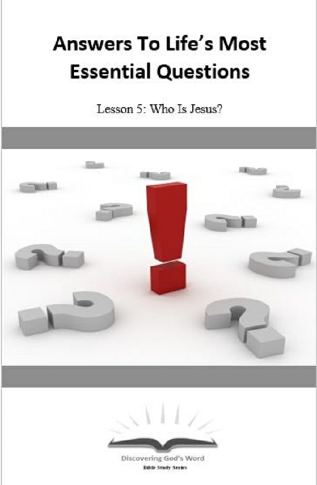 Answers To Life's Most Essential Questions (Lesson 5:  Who Is Jesus?)