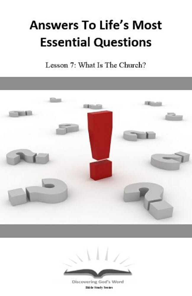 Answers To Life's Most Essential Questions (Lesson 7:  What Is The Church?)