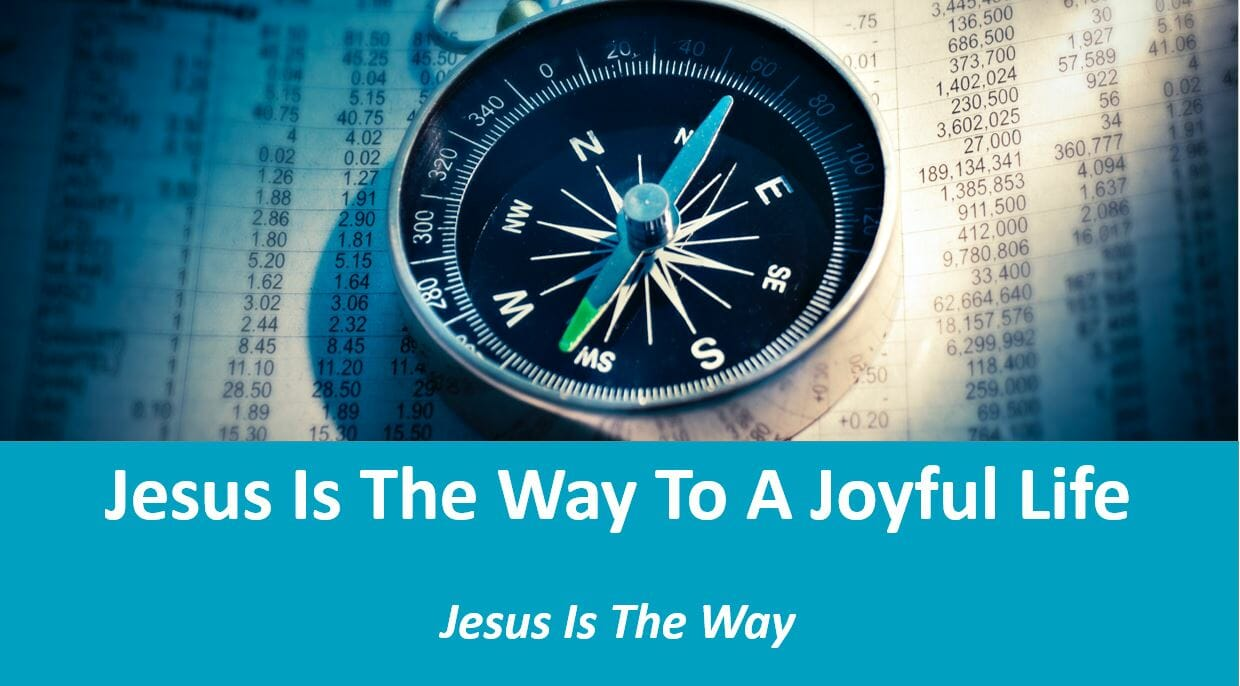 Jesus Is The Way (Lesson 8: Jesus Is The Way To A Joyful Life)