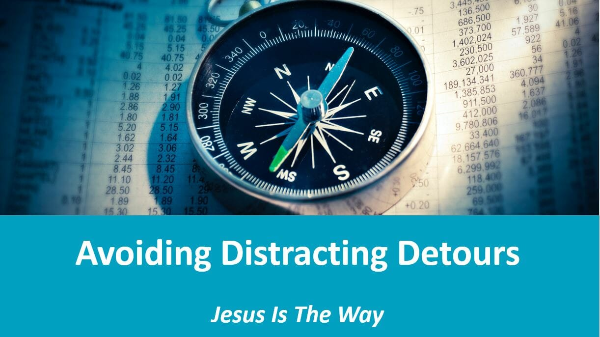 Jesus Is The Way (Lesson 10: Avoiding Distracting Detours)