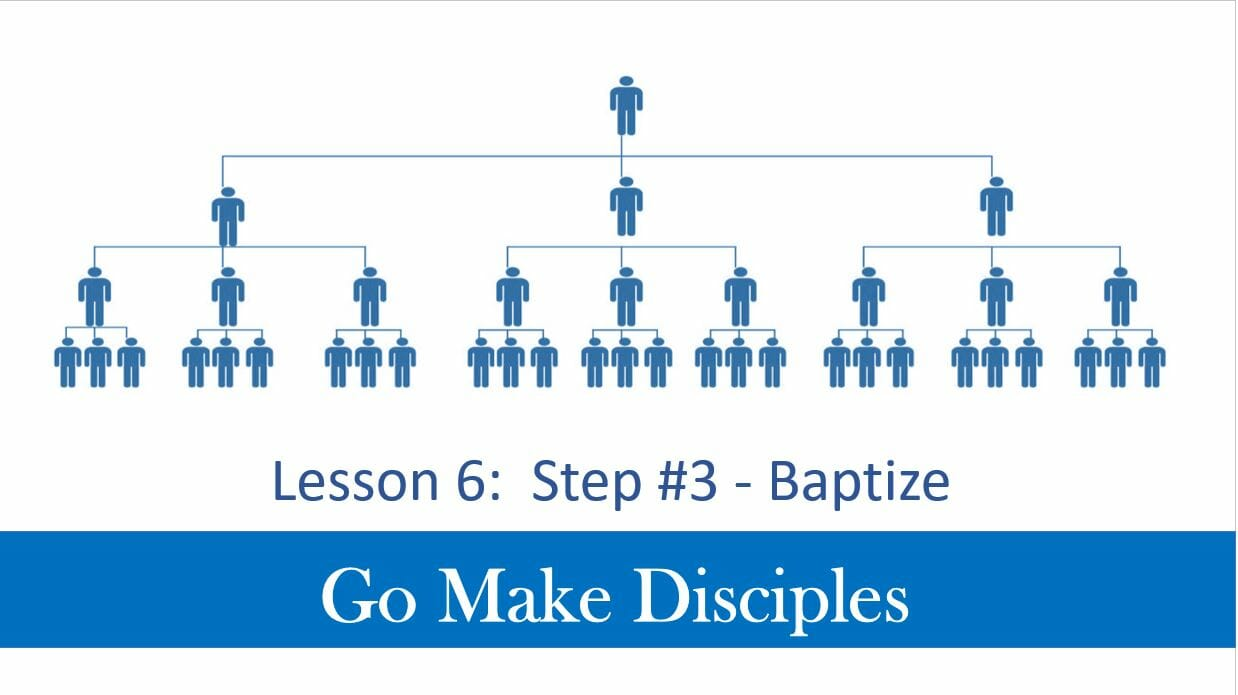 Go Make Disciples (Lesson 6 – Step 3 Baptize)