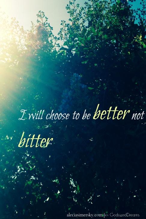 Better not Bitter #godsizeddreams