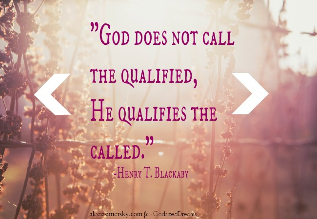 God Qualifies The Called...GodsizedDreams.com