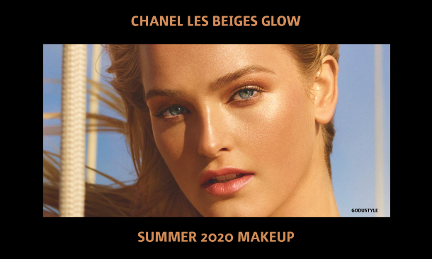 chanel-les-beiges-summer-of-glow-2020-fashion-beauty-look-style2-details-shopping-makeup-godustyle
