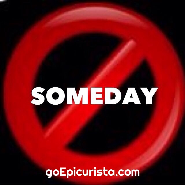 Ban the word Someday from your Vocabulary