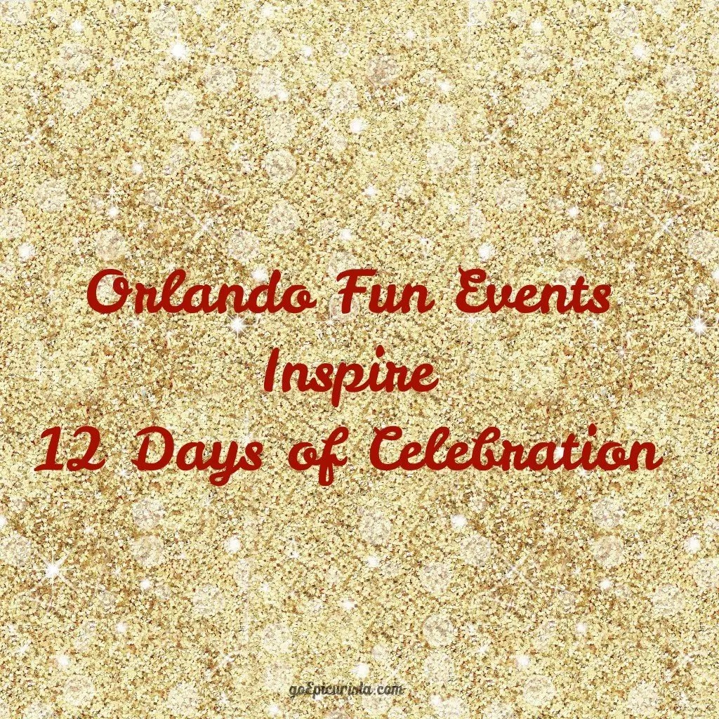 Orlando Fun Events Inspire 12 Days of Celebration check it out at www.goepicurista.com