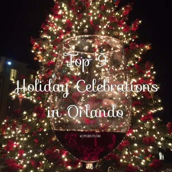 Top 9 Holiday Celebrations in Orlando with www.goepicurista.com