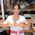 5 Tips to Eat Like a Food Blogger and stay fit
