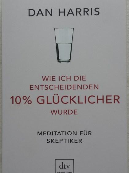 Meditation für Skeptiker - Wie ich die entscheidenden 10% glücklicher wurde