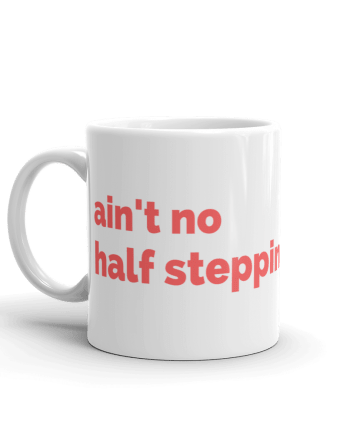 Ain't No Half Steppn' Coffee Mug
