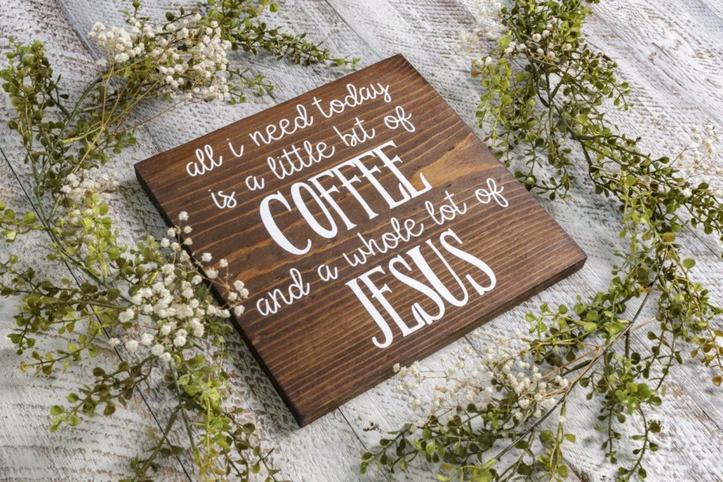 A Little Bit of Coffee and a whole lot of Jesus Handmade Solid Wood Sign