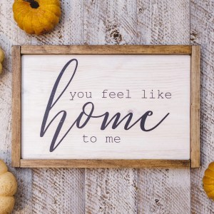 You Feel Like Home Handmade Solid Wood Sign