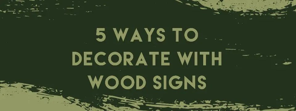 5 Ways to Decorate with Wood Signs Blog