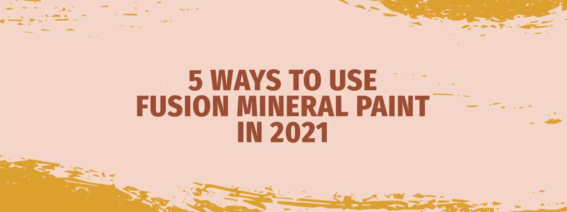 Fusion Mineral Paints for 2021