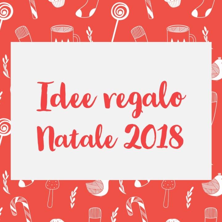 Regali di Natale 2018…Idee originali.