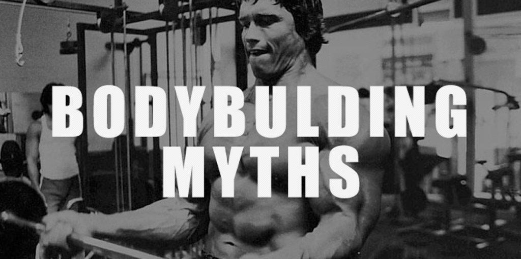 TOP BODYBUILDING MYTHS