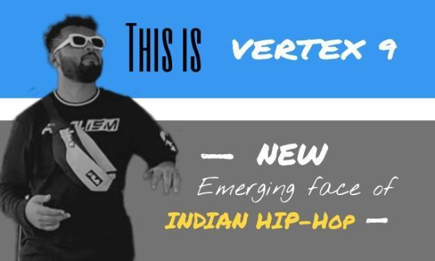 VERTEX 9 – NEW EMERGING FACE OF INDIAN HIPHOP