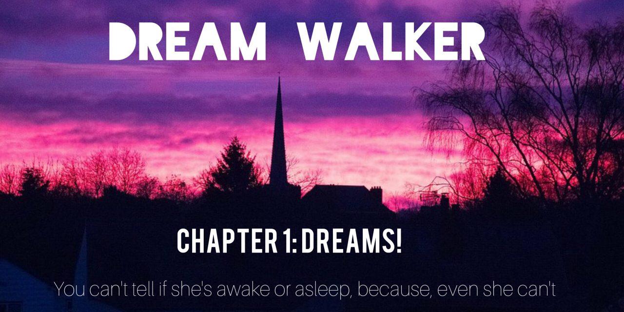 DREAM WALKER – Chapter 1: Dreams!