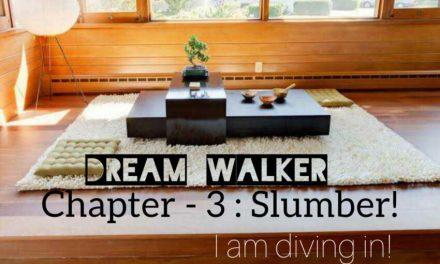 DREAM WALKER – CHAPTER 3: Slumber!