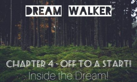 DREAM WALKER – CHAPTER 4: Off to a start!