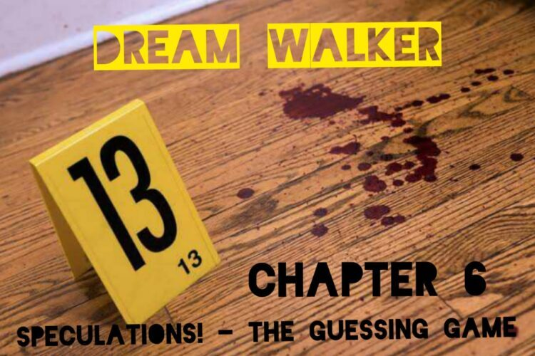 DREAM WALKER – Chapter 6 : Speculations!