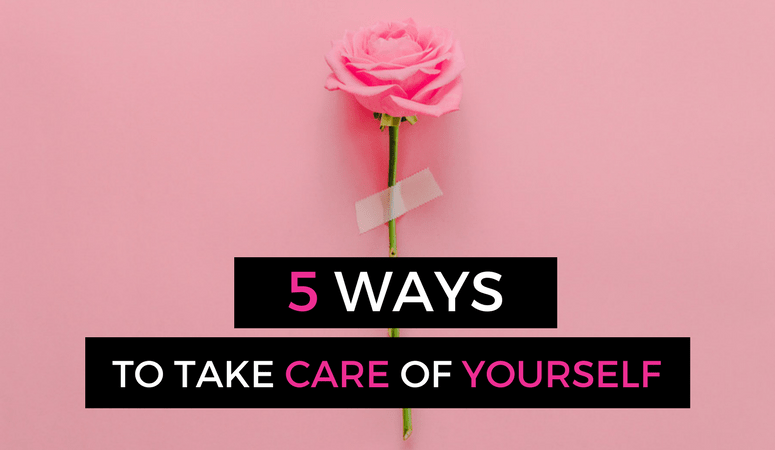 5 Ways to take care of yourself