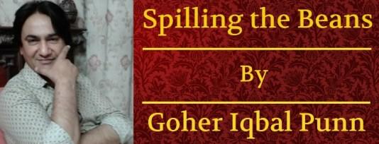 Spilling the Beans By Goher Iqbal Punn