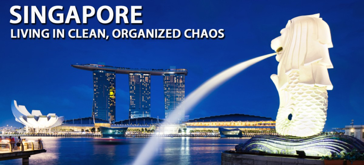 Singapore – Living in Clean, Organized Chaos