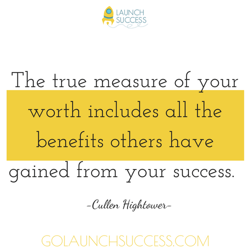 The true measure of your worth includes all the benefits others have gained from your success