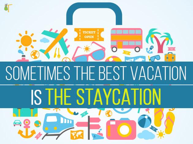HOW TO HAVE A GREAT STAYCATION
