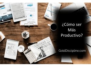 Cómo-ser-más-productivo-golddiscipline-portada