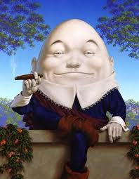 And I became the Humpty Dumpty man