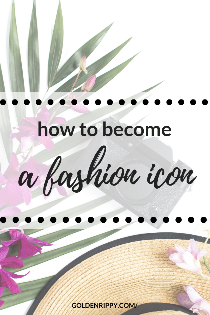 become a fashion icon
