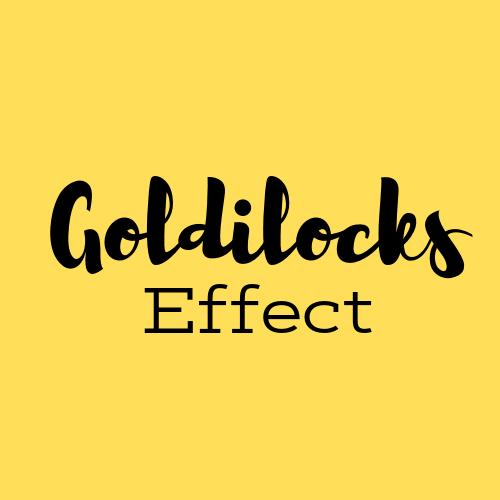 Goldilocks Effect