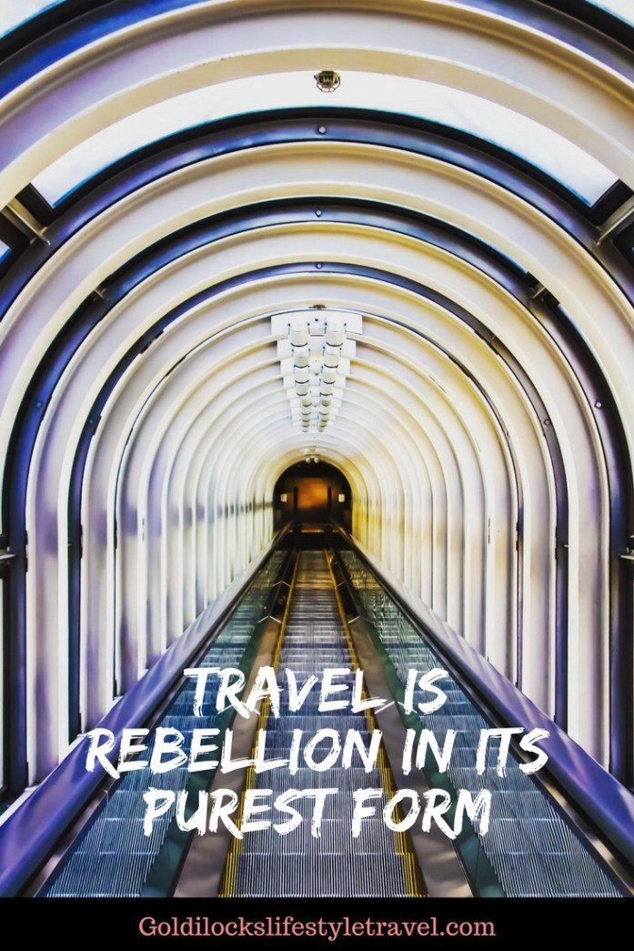 Quote - Travel is rebellion in its purest form