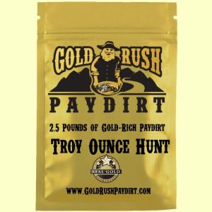 2.5 Pounds of TROY OUNCE HUNT!  Exclusive to Gold Rush Paydirt.  2 Lucky Bags Will Be Loaded with ONE TROY OUNCE of gold!