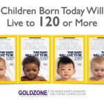 Children Born Today Will Live to 120 or More