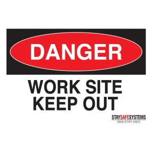 Stay Safe Systems Danger Work Site Keep Out Sign