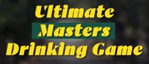ultimate Masters Drinking Game