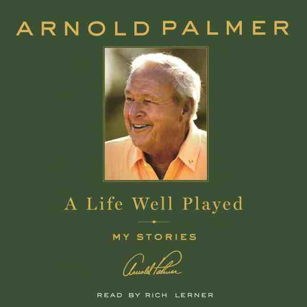 Arnold Palmer: A Life Well Played