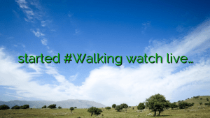 started #Walking watch live…